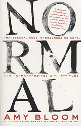 Normal: Transsexual CEOs, Crossdressing Cops, and Hermaphrodites: Amy Bloom