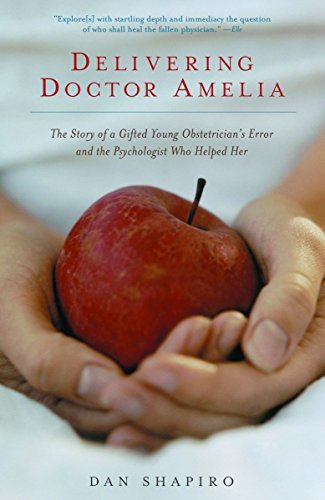 9781400032570: Delivering Doctor Amelia: The Story of a Gifted Young Obstetrician's Error and the Psychologist Who Helped Her