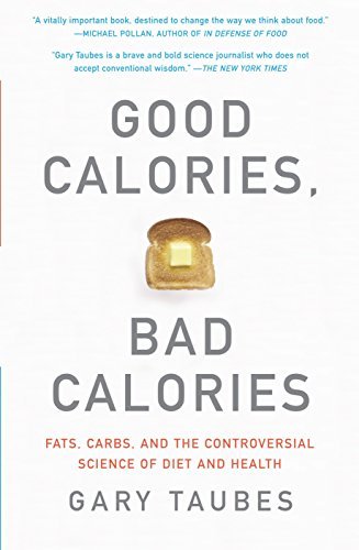 9781400033461: Good Calories, Bad Calories: Fats, Carbs, and the Controversial Science of Diet and Health