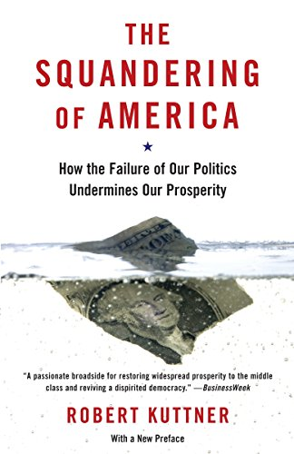 9781400033638: The Squandering of America: How the Failure of Our Politics Undermines Our Prosperity