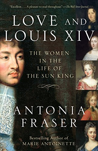 9781400033744: Love and Louis XIV: The Women in the Life of the Sun King
