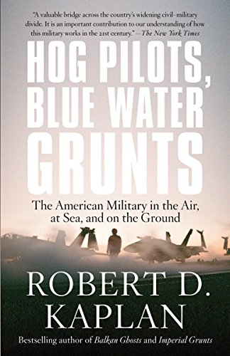Hog Pilots, Blue Water Grunts: The American Military in the Air, at Sea, and on the Ground (Vintage Departures) (9781400034581) by Kaplan, Robert D.