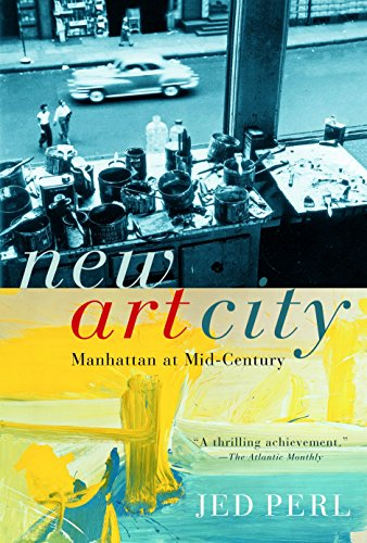 New Art City: Manhattan at Mid-Century: Perl, Jed