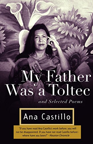 My Father Was a Toltec: and Selected Poems: Ana Castillo