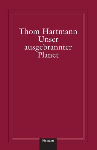 9781400039432: Unser ausgebrannter Planet: Von der Weisheit der Erde und der Torheit der Moderne (German Edition)