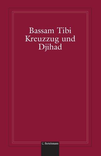Kreuzzug und Djihad: Der Islam und die: Tibi, Bassam
