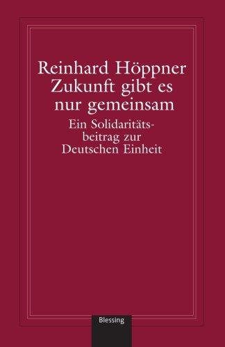 9781400039692: Zukunft gibt es nur gemeinsam: Ein Solidaritätsbeitrag zur Deutschen Einheit (German Edition)
