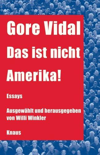 Das ist nicht Amerika!: Essays - Ausgewählt und herausgegeben von Willi Winkler (German Edition) (140003986X) by Vidal, Gore