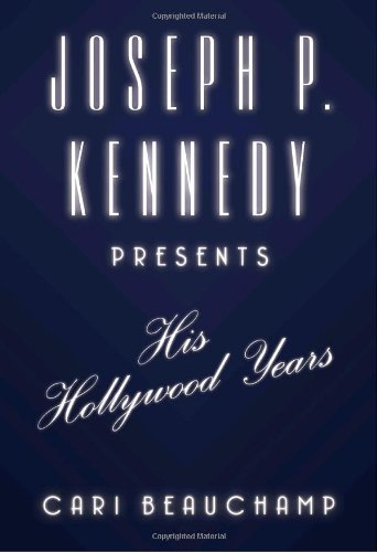 9781400040001: Joseph P. Kennedy Presents: His Hollywood Years