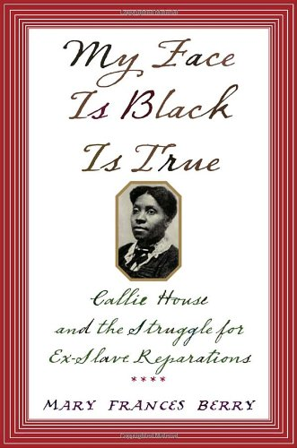 9781400040032: My Face Is Black Is True: Callie House and the Struggle for Ex-Slave Reparations