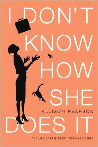 I DON'T KNOW HOW SHE DOES IT.: Pearson, Allison.