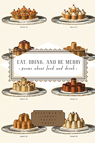 Eat, Drink, and Be Merry : Poems about Food and Drink 9781400040230 Eating and drinking and the rituals that go with them are at least as important as loving in most people's lives, yet for every hundred