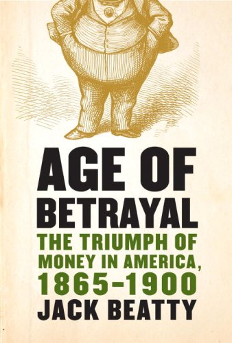 Age of Betrayal: The Triumph of Money in America, 1865-1900
