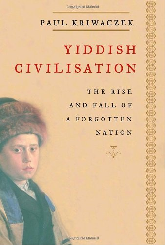 9781400040872: Yiddish Civilisation: The Rise and Fall of a Forgotten Nation