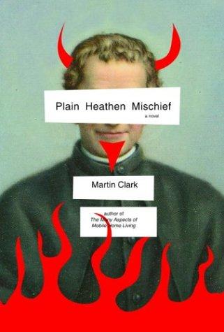 Plain Heathen Mischief: Clark, Martin