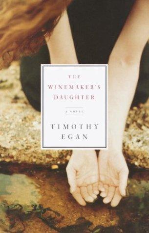 The Winemaker's Daughter: Egan, Timothy