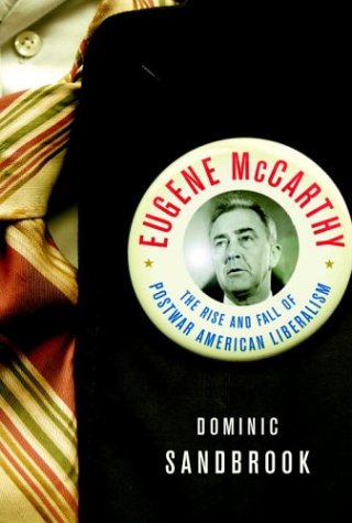 Eugene McCarthy: The Rise and Fall of: Dominic Sandbrook