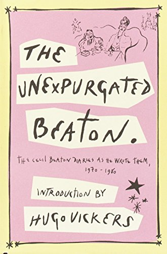 9781400041121: The Unexpurgated Beaton: The Cecil Beaton Diaries As He Wrote Them, 1970-1980