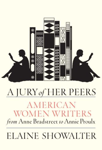 A Jury of Her Peers: American Women Writers from Anne Bradstreet to Annie Proulx: Showalter, Elaine