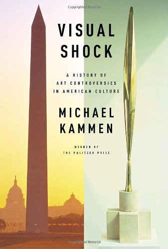 Visual Shock: A History of Art Controversies: Michael Kammen