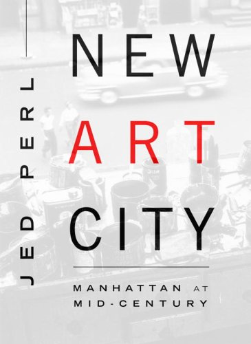 New Art City [Manhattan at Mid-Century]: Perl, Jed