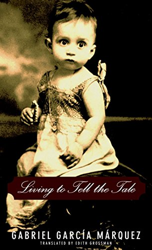 Living to Tell the Tale: Marquez, Gabriel Garcia