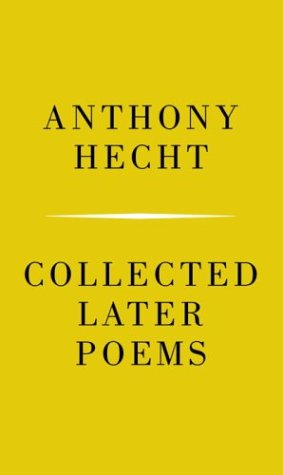 Collected Later Poems: Hecht, Anthony