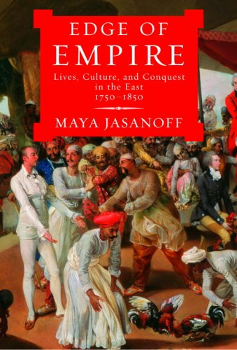 Edge fo Empire: Lives, Culture, and Conquest in the East, 1750-1850 (Signed First Edition): Maya ...