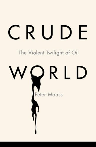 9781400041695: Crude World: The Violent Twilight of Oil