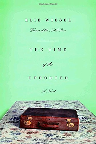 THE TIME OF THE UPROOTED: Wiesel, Elie