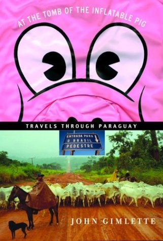 9781400041763: At the Tomb of the Inflatable Pig: Travels Through Paraguay