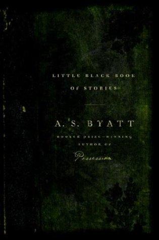 Little Black Book of Stories: Byatt, A. S.