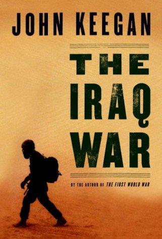 The Iraq War: Keegan, John