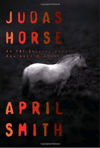 Judas Horse: An FBI Special Agent Ana Grey Mystery: Smith, April