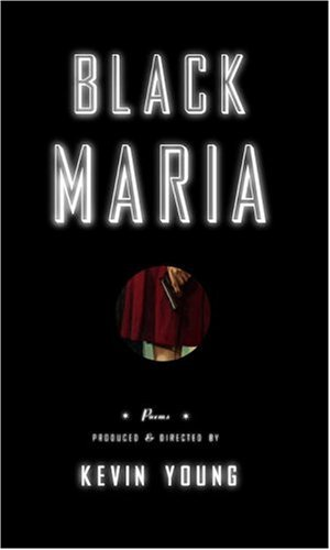 Black Maria: Poems (Mint First Edition): Kevin Young