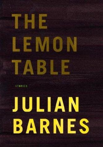The Lemon Table: Stories (Signed): Julian Barnes