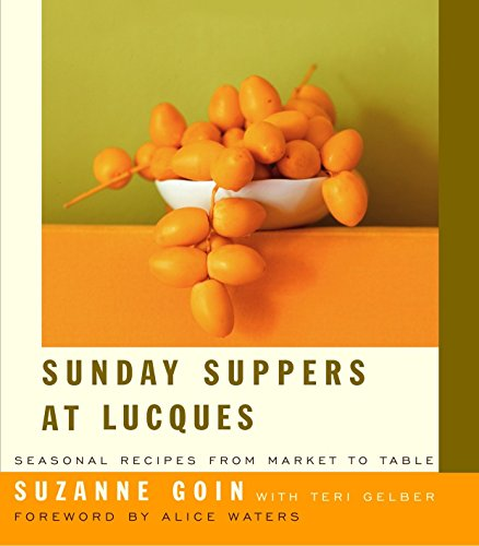 Sunday Suppers at Lucques: Seasonal Recipes from Market to Table (1400042151) by Goin, Suzanne; Gelber, Teri