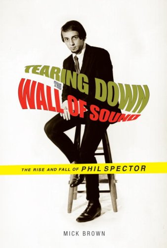 9781400042197: Tearing Down the Wall of Sound: The Rise and Fall of Phil Spector