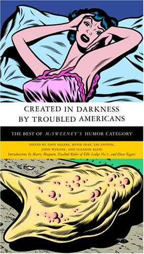 Created in Darkness by Troubled Americans : The Best of Mcsweeney's, Humor Category: Various ...