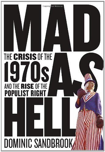 Mad as Hell: The Crisis of the: Dominic Sandbrook