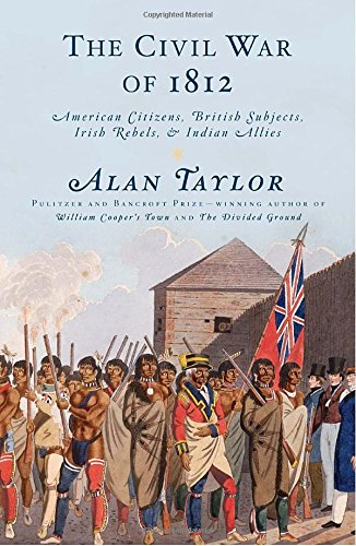 9781400042654: The Civil War of 1812: American Citizens, British Subjects, Irish Rebels, & Indian Allies