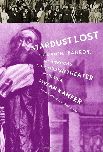 9781400042883: Stardust Lost: The Triumph, Tragedy, and Mishugas of the Yiddish Theater in America