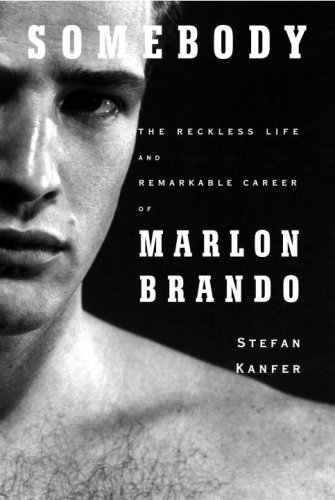 Somebody: The Reckless Life and Remarkable Career of Marlon Brando: Kanfer, Stefan