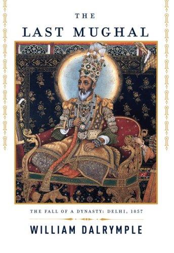 9781400043101: The Last Mughal: The Fall of a Dynasty: Delhi, 1857