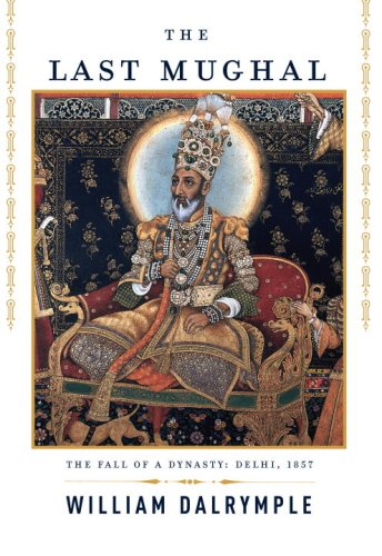 9781400043101: The Last Mughal: The Fall of a Dynasty: Delhi, 1857