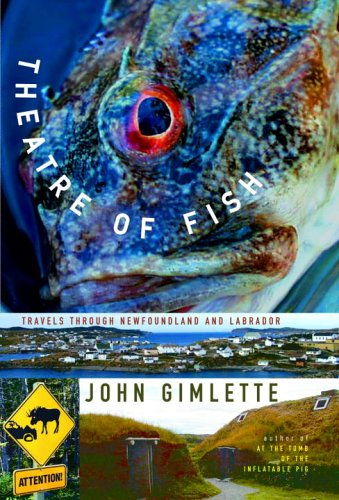 9781400043224: Theatre of Fish: Travels Through Newfoundland and Labrador