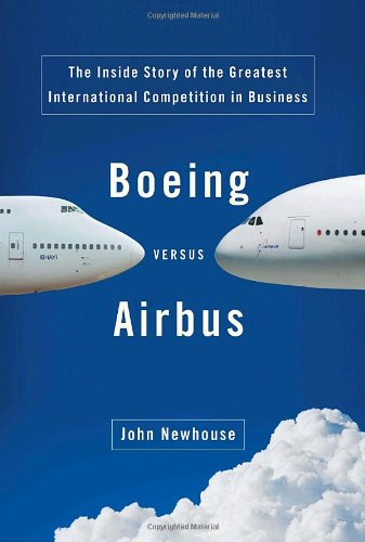 9781400043361: Boeing Versus Airbus: The Inside Story of the Greatest International Competition in Business