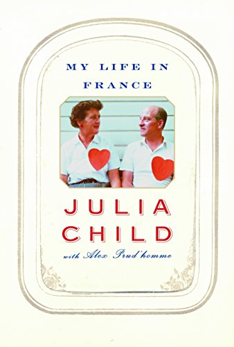 My Life in France.: Culinary History] Child, Julia with Alex Prud'homme.