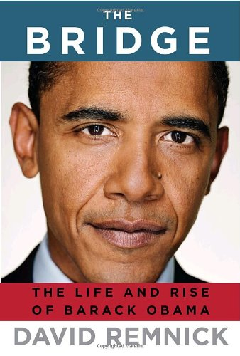 The Bridge: The Life and Rise of Barack Obama ***SIGNED & DATED***: David Remnick