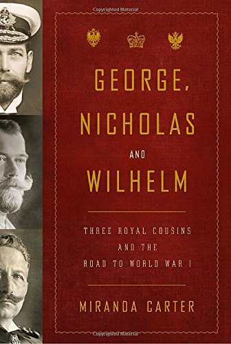 9781400043637: George, Nicholas and Wilhelm: Three Royal Cousins and the Road to World War I